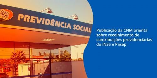 Publicação da CNM orienta sobre recolhimento de contribuições previdenciárias do INSS e Pasep