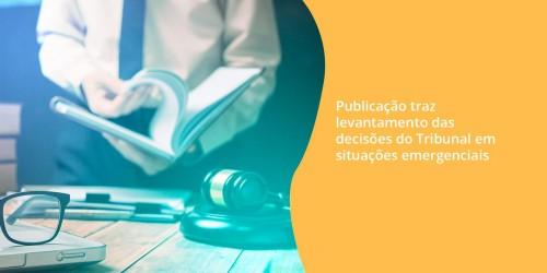 Publicação traz levantamento das decisões do Tribunal em situações emergenciais