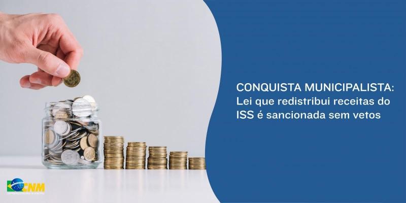 CONQUISTA MUNICIPALISTA: Lei que redistribui receitas do ISS é sancionada sem vetos