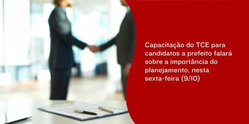 Capacitação do TCE para candidatos a prefeito falará sobre a importância do planejamento, nesta sexta-feira (9/10)