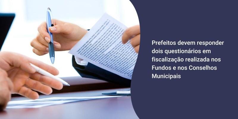 Prefeitos devem responder dois questionários em fiscalização realizada nos Fundos e nos Conselhos Municipais