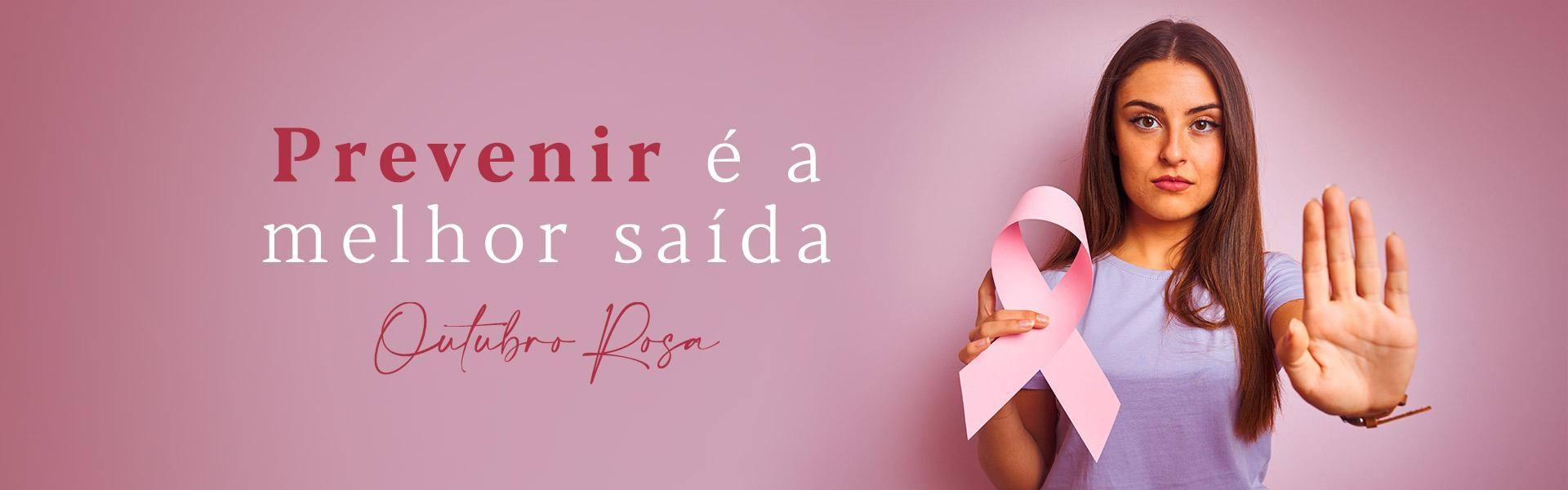 Prevenir é a melhor saída -Outubro Rosa