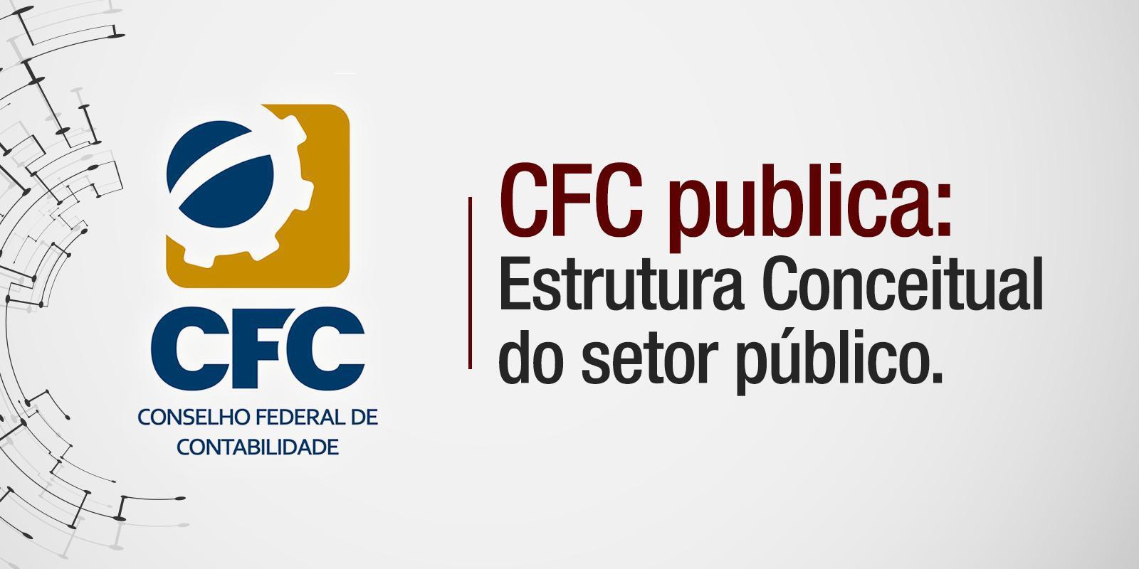 CFC publica a Estrutura Conceitual do setor público