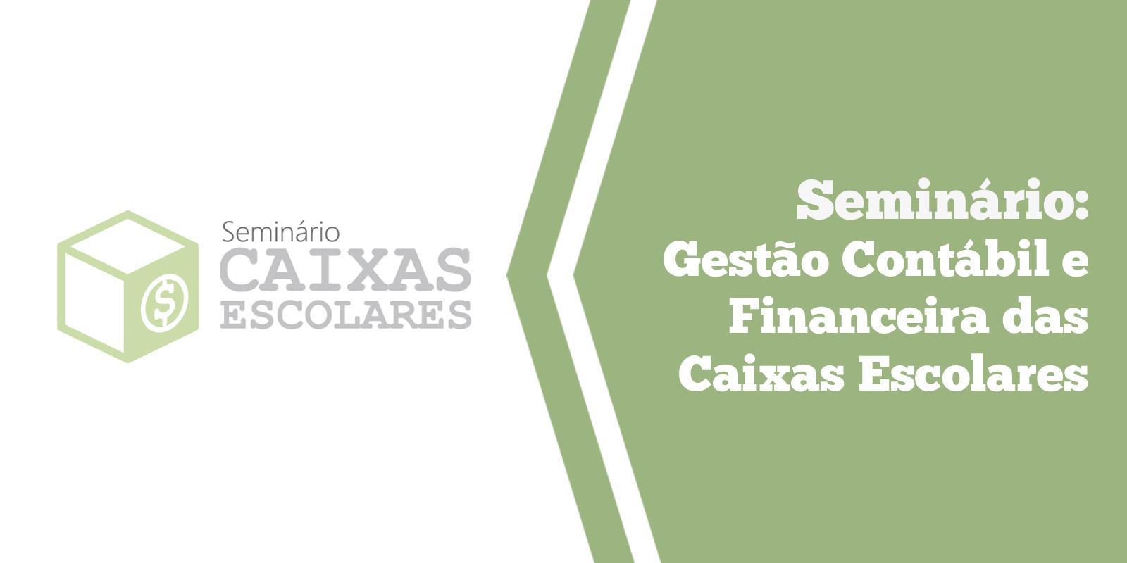 Seminário: Gestão Contábil e Financeira das Caixas Escolares