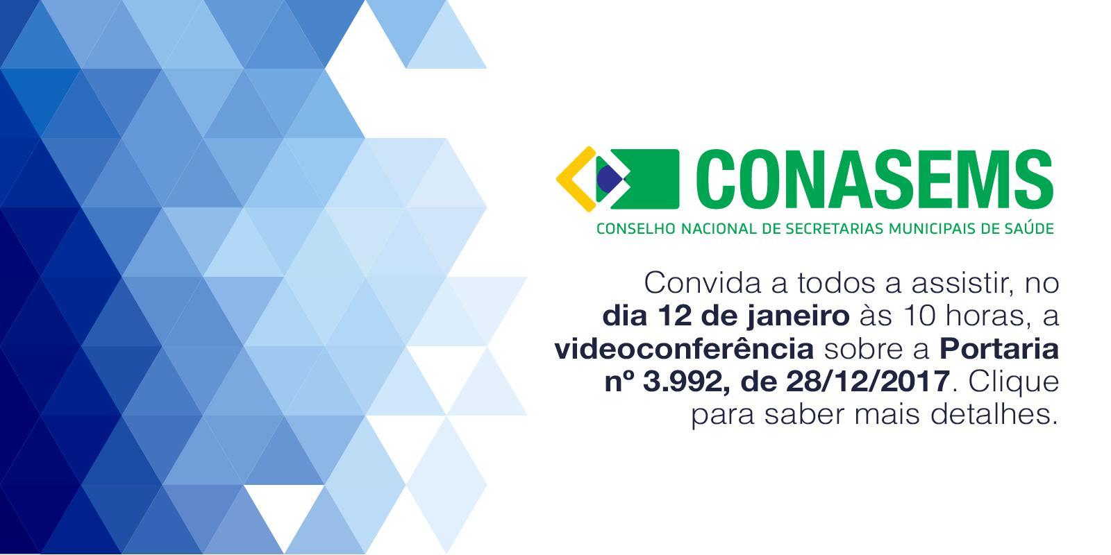 Videoconferência organizada pelo CONASEMS para apresentar e esclarecer dúvidas sobre a Portaria nº 3.992, de 28/12/2017