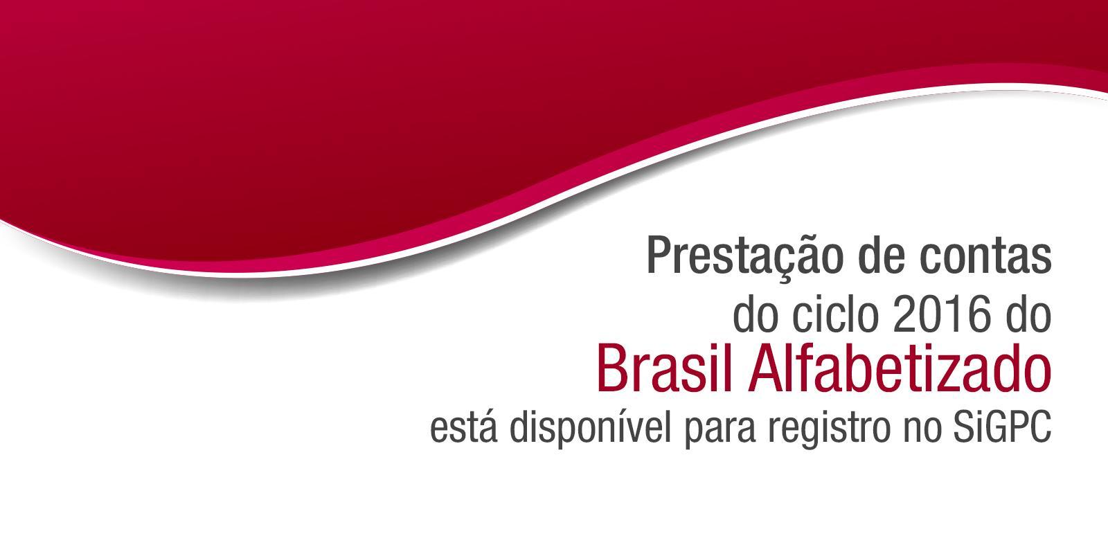 Prestação de contas do ciclo 2016 do Brasil Alfabetizado está disponível para registro no SiGPC