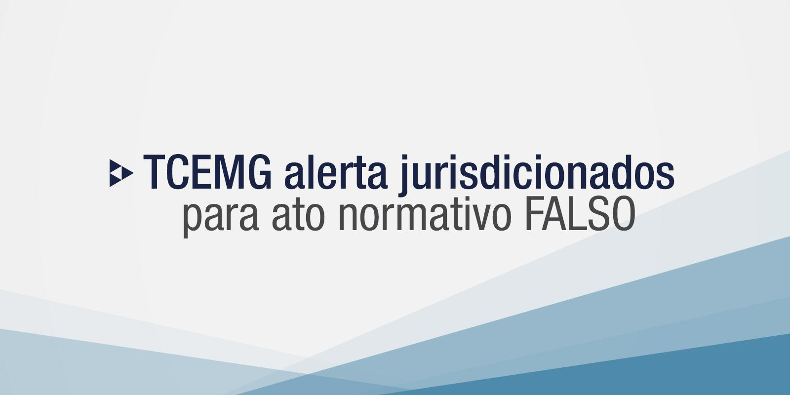 TCEMG alerta jurisdicionados para ato normativo falso