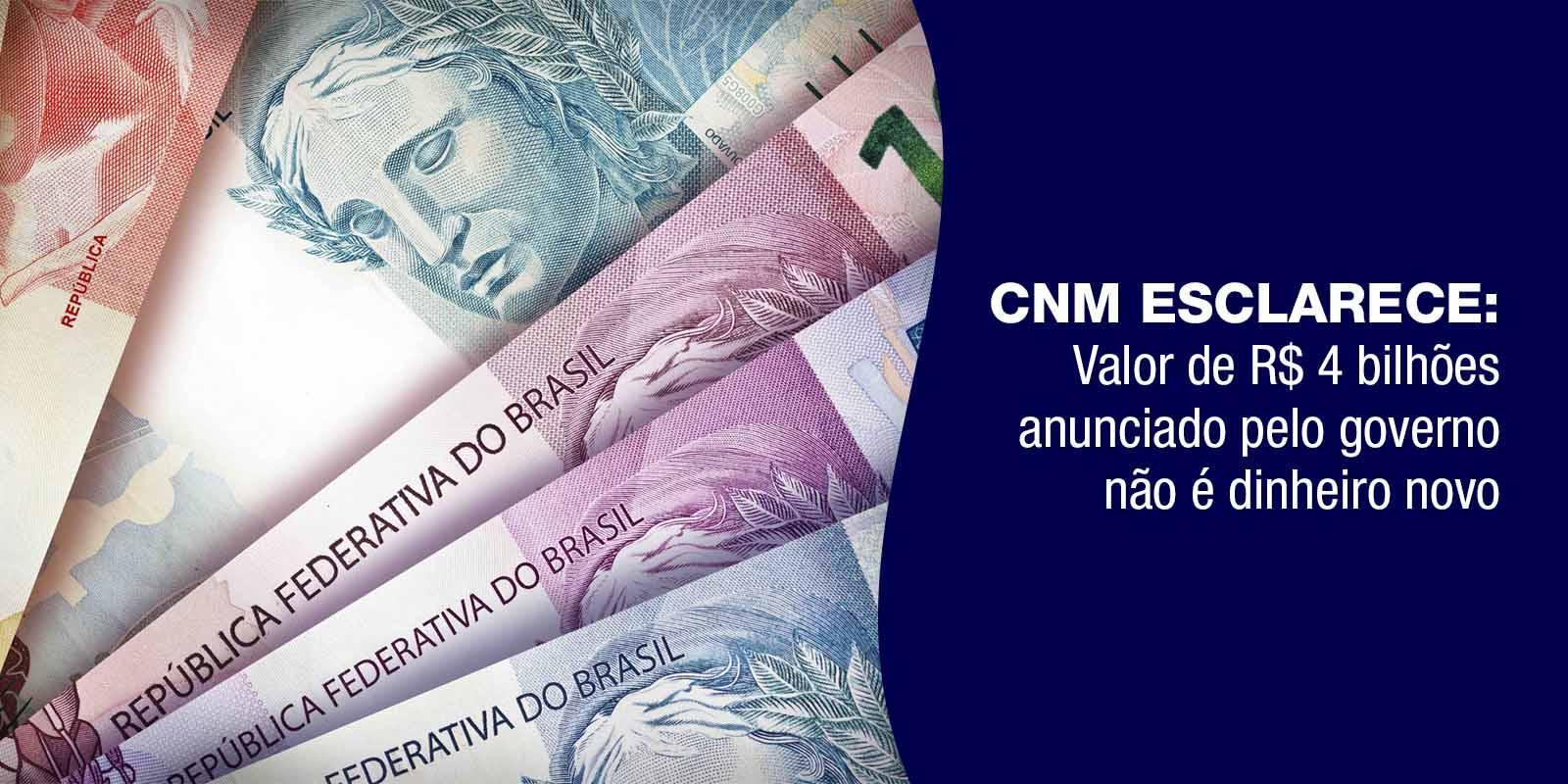 CNM esclarece: Valor de R$ 4 bilhões anunciado pelo governo não é dinheiro novo
