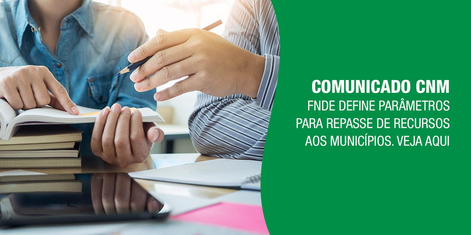 Comunicado CNM: FNDE define parâmetros para repasse de recursos aos Municípios