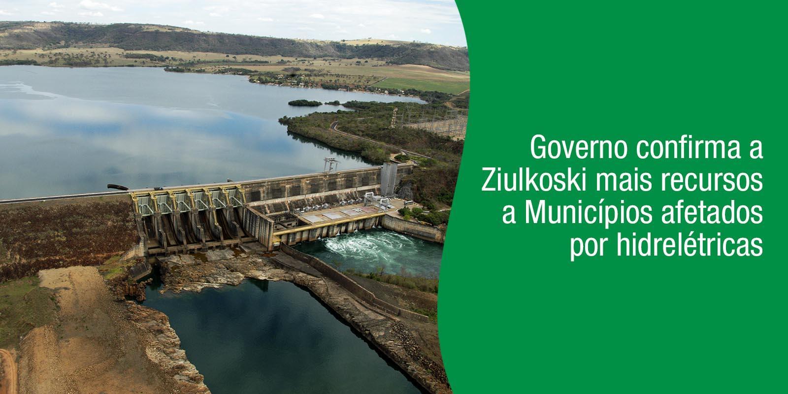 Comunicado CNM: Governo confirma a Ziulkoski mais recursos a Municípios afetados por hidrelétricas