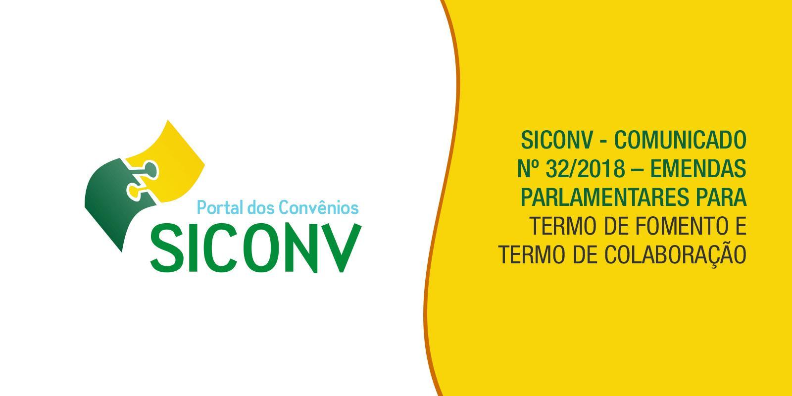 SICONV - COMUNICADO Nº 32/2018 – EMENDAS PARLAMENTARES PARA TERMO DE FOMENTO E TERMO DE COLABORAÇÃO