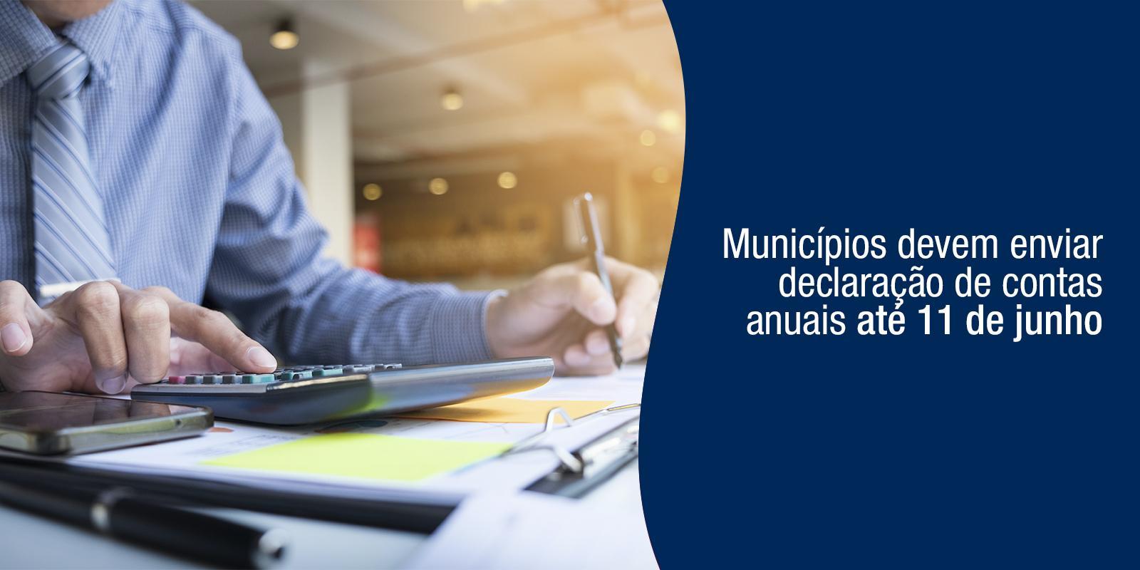 Municípios devem enviar declaração de contas anuais até 11 de junho