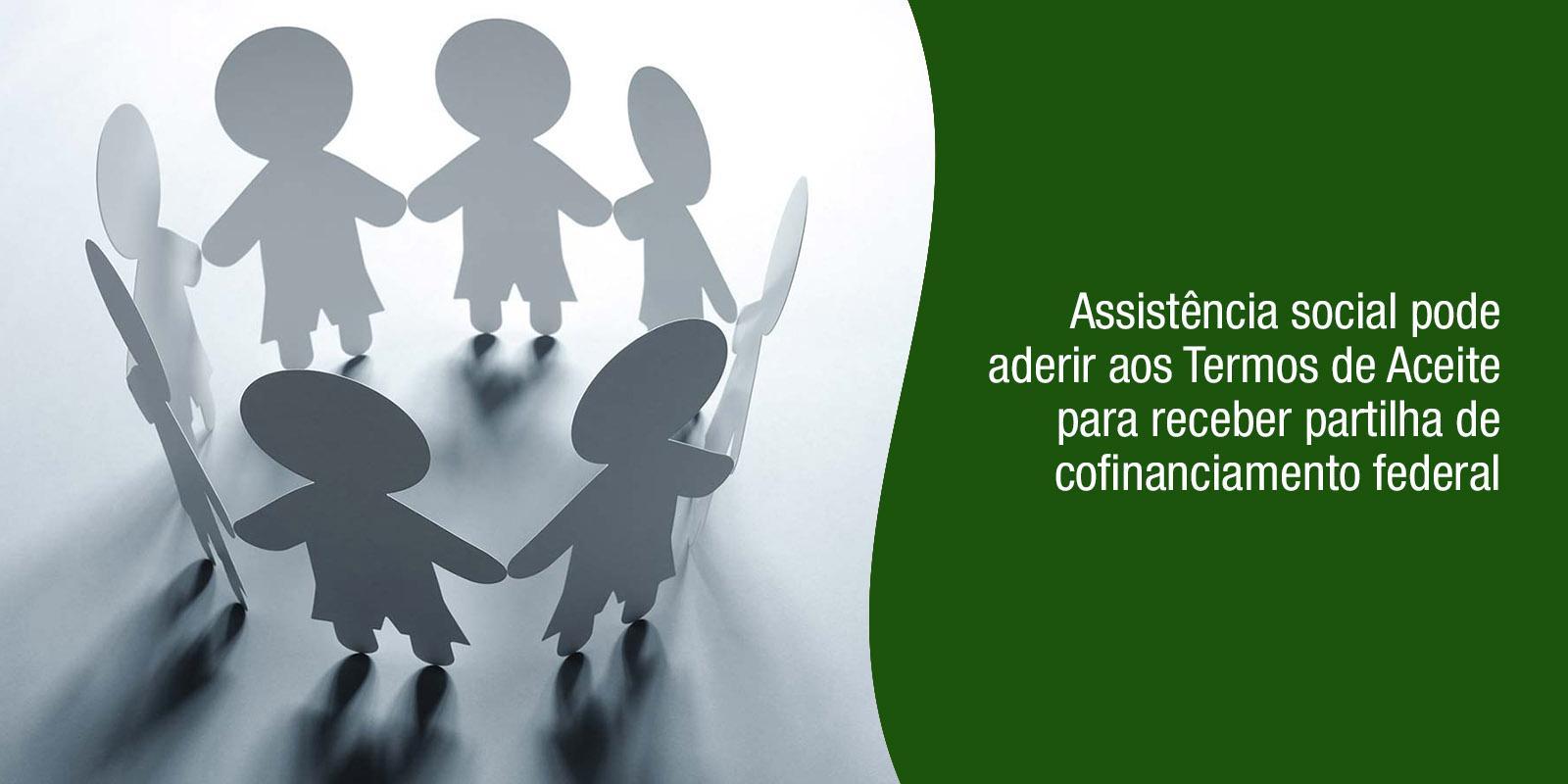 Assistência social pode aderir aos Termos de Aceite para receber partilha de cofinanciamento federal