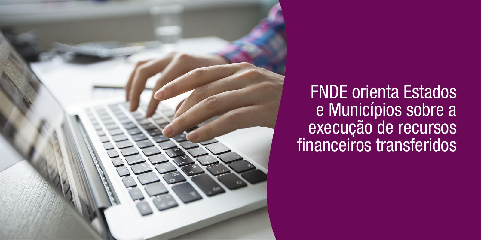 FNDE orienta Estados e Municípios sobre a execução de recursos financeiros transferidos