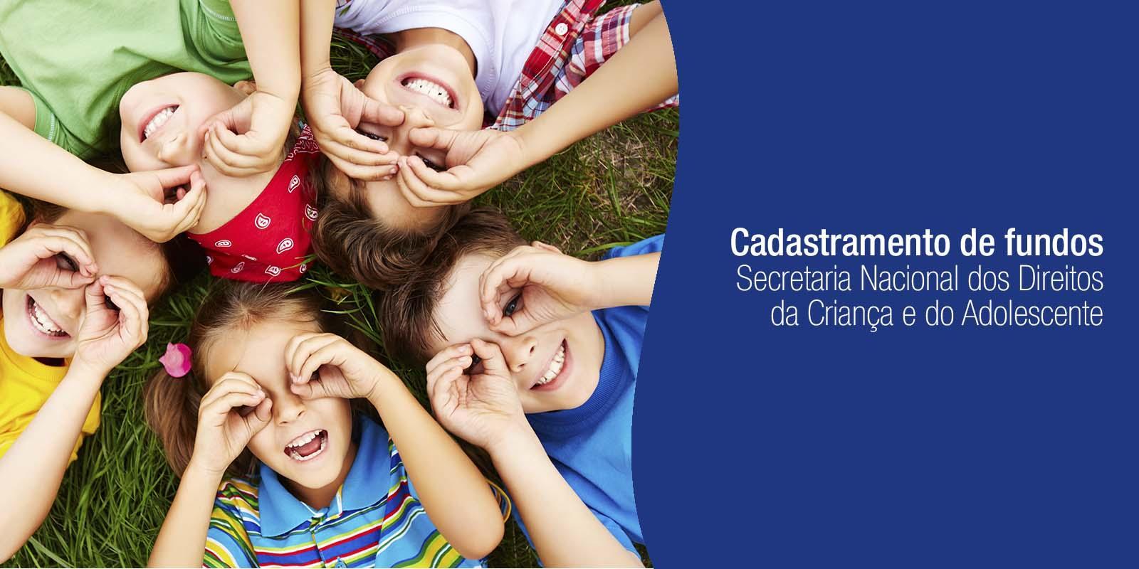 Cadastramento de fundos - Secretaria Nacional dos Direitos da Criança e do Adolescente