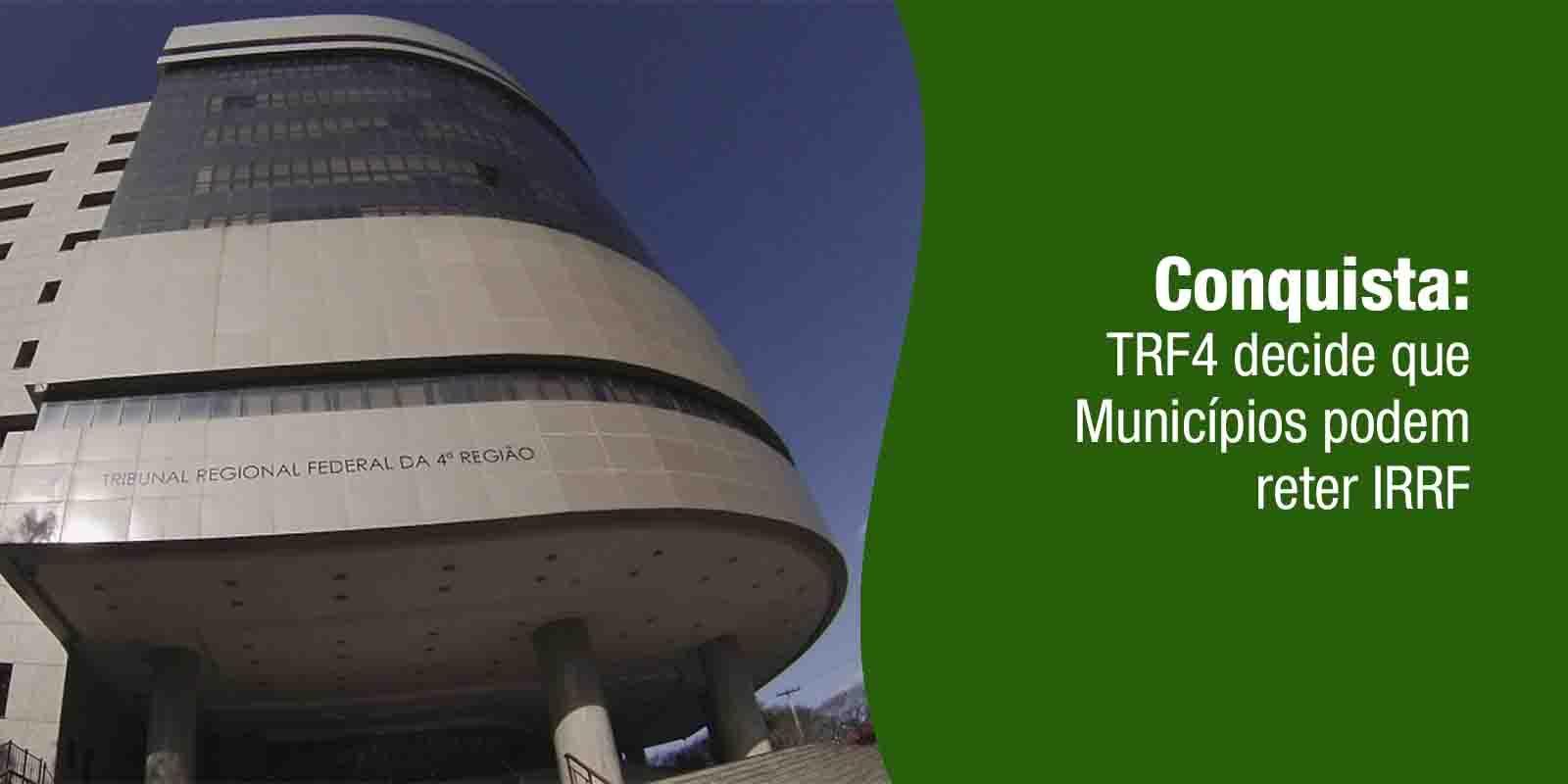 Conquista: TRF4 decide que Municípios podem reter IRRF