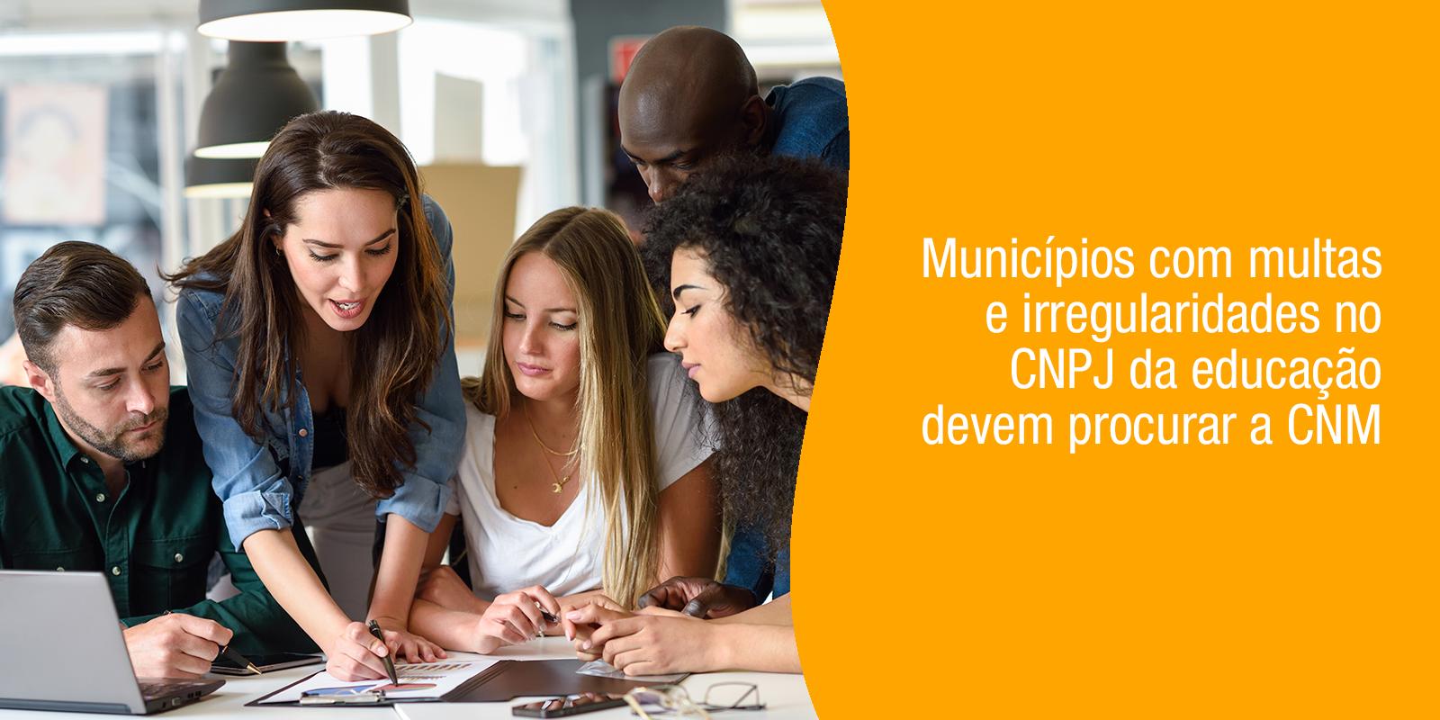 Municípios com multas e irregularidades no CNPJ da educação devem procurar a CNM