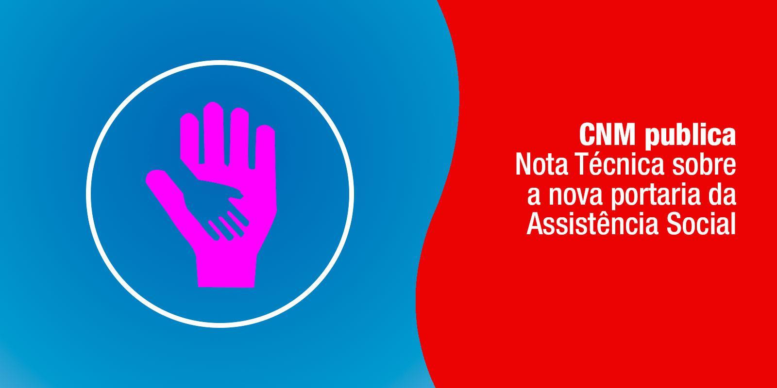 CNM publica Nota Técnica sobre a nova portaria da Assistência Social
