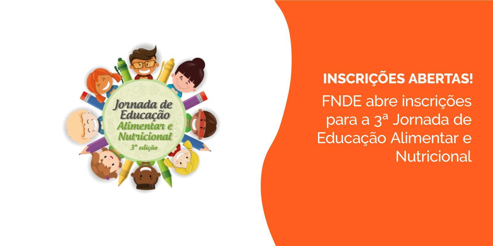 FNDE abre inscrições para a 3ª Jornada de Educação Alimentar e Nutricional