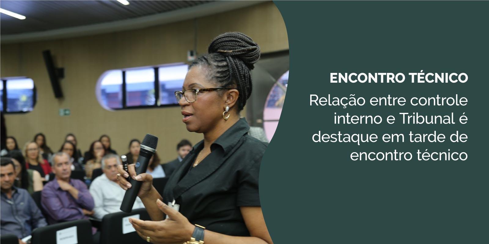 Relação entre controle interno e Tribunal é destaque em tarde de encontro técnico