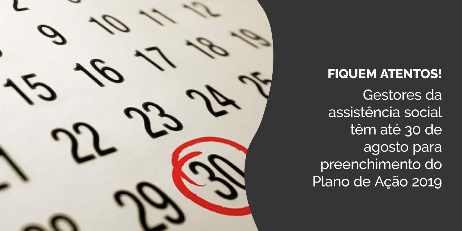 Gestores da assistência social têm até 30 de agosto para preenchimento do Plano de Ação 2019