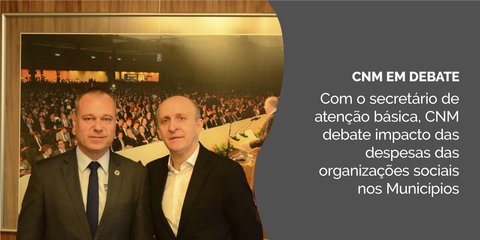 Com o secretário de atenção básica, CNM debate impacto das despesas das organizações sociais nos Municípios