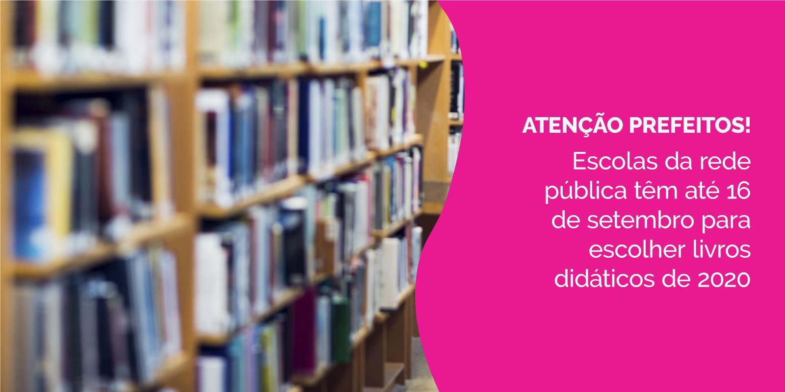 Escolas da rede pública têm até 16 de setembro para escolher livros didáticos de 2020