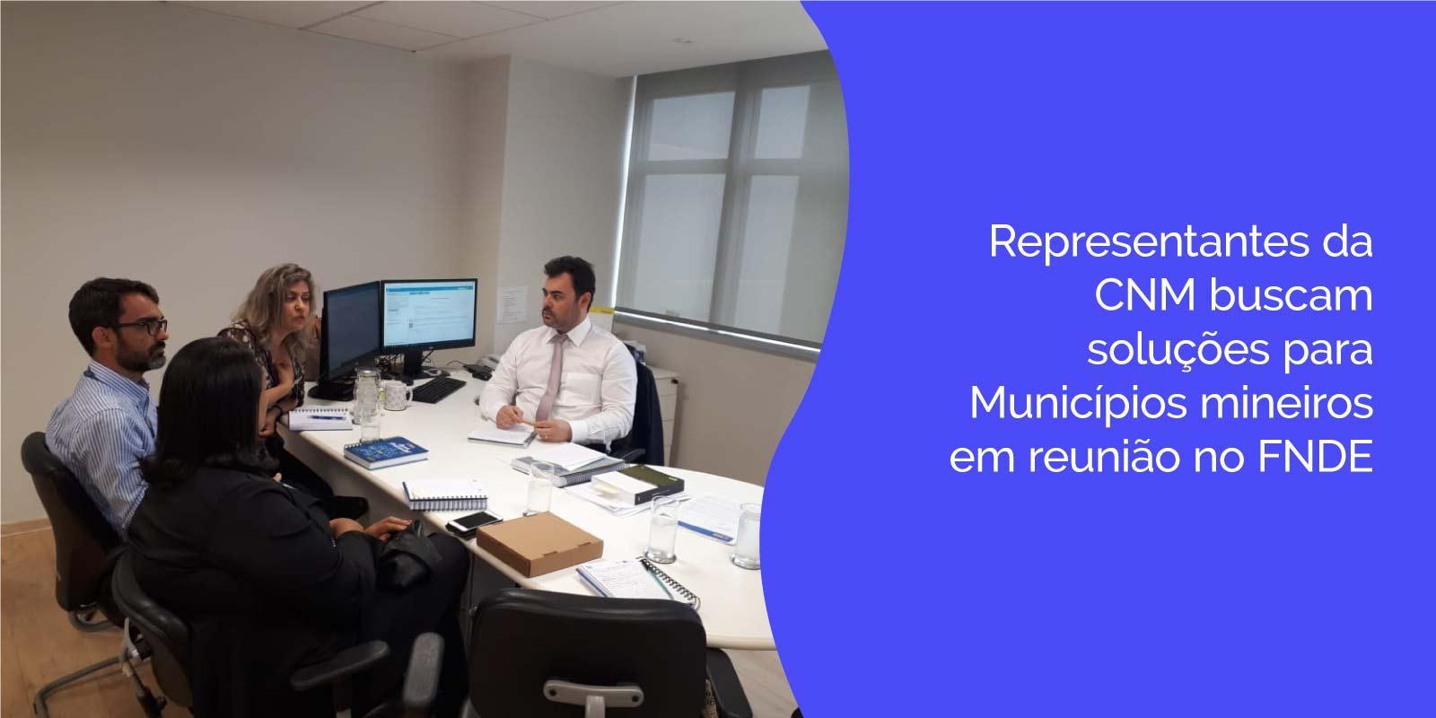 Representantes da CNM buscam soluções para Municípios mineiros em reunião no FNDE
