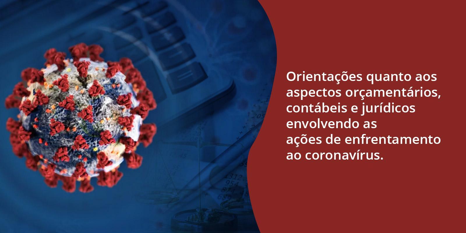 Orientações quanto aos aspectos orçamentários, contábeis e jurídicos envolvendo as ações de enfrentamento ao Coronavírus